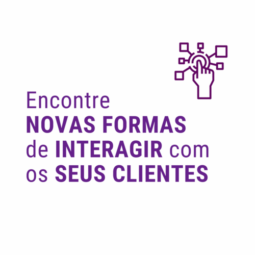 ENCONTRE NOVAS FORMAS DE INTERAGIR COM OS SEUS CLIENTES