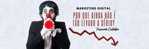 Marketing Digital: Por que ainda não é levado tão a sério?