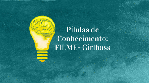 Pílulas de Conhecimento: FILME - Girlboss